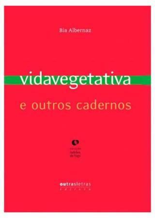 Ladrões de Fogo: Vida vegetativa e outros cadernos
